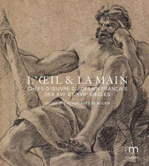 L'oeil & la main : chefs-d'oeuvre du dessin français des XVIe et XVIIe siècles