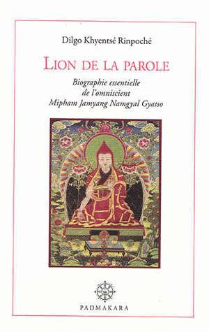 Lion de la parole, lampe de merveilleuse ambroisie : biographie essentielle de l'omniscient Mipham Jamyang Namgyal Gyatso, l'impavide lion de l'éloquence, phare de l'enseignement du grand secret
