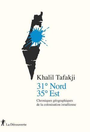 31° Nord, 35° Est : chroniques géographiques de la colonisation israélienne