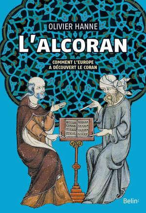 L'Alcoran : comment l'Europe a découvert le Coran