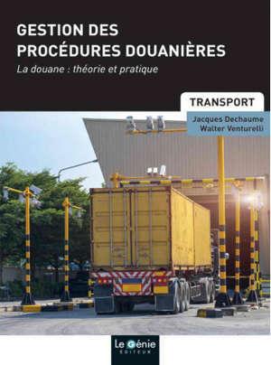 Gestion des procédures douanières : la douane, théorie et pratique : formations initiales et continues