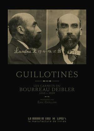 Guillotinés : les carnets du bourreau Deibler : 1885-1939