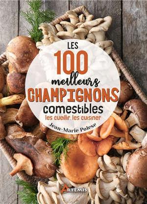 Les 100 meilleurs champignons comestibles : les cueillir, les cuisiner
