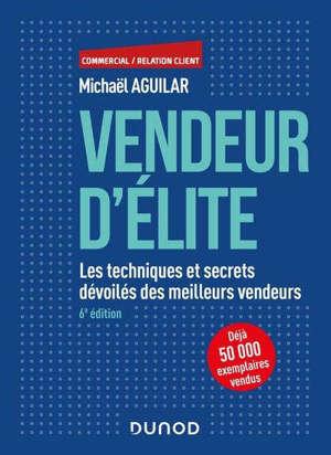 Vendeur d'élite : les techniques et secrets dévoilés des meilleurs vendeurs