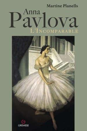 Anna Pavlova : l'incomparable