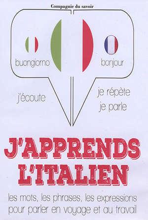 J'apprends l'italien : j'écoute, je répète, je parle : les mots, les phrases, les expressions pour parler en voyage et au travail