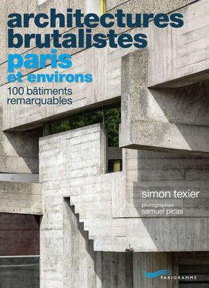 Architectures brutalistes : Paris et environs : 100 bâtiments remarquables