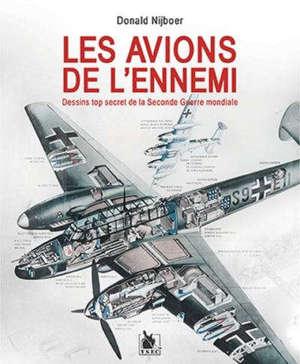 Les avions de l'ennemi : dessins top secret de la Seconde Guerre mondiale