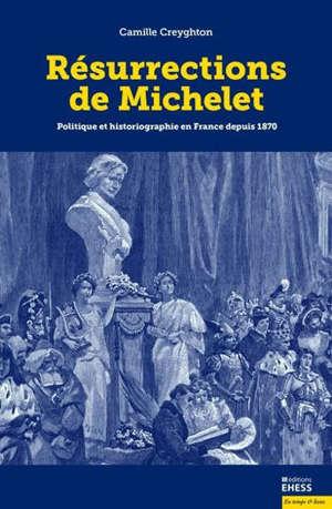 Résurrections de Michelet : politique et historiographie en France depuis 1870