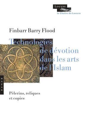 Technologies de dévotion dans les arts de l'islam : pèlerins, reliques et copies