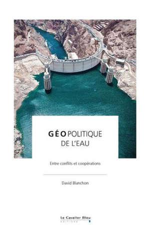 Géopolitique de l'eau : entre conflits et coopérations