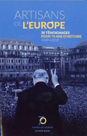 Artisans de l'Europe : 30 témoignages pour 70 ans d'histoire : 1949-2019