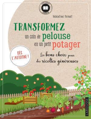 Transformez un coin de pelouse en un petit potager : les bons choix pour des récoltes généreuses : dès l'automne !