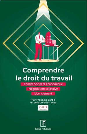 Comprendre le droit du travail : comité social et économique, négociation collective, licenciement