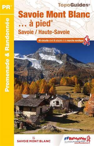 Savoie-Mont-Blanc... à pied : Savoie, Haute-Savoie : 46 circuits dont 8 adaptés à la marche nordique