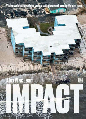 Impact : visions aériennes d'une zone assiégée avant la montée des eaux