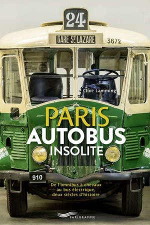 Paris autobus insolite : de l'omnibus à chevaux au bus électrique, deux siècles d'histoire