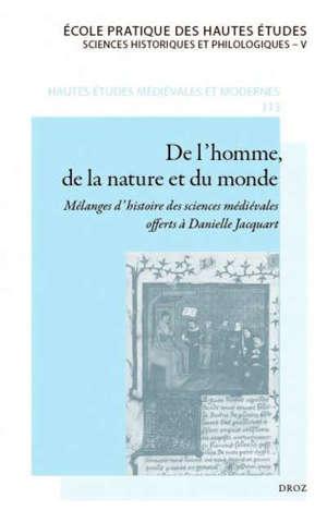De l'homme, de la nature et du monde : mélanges d'histoire des sciences médiévales offerts à Danielle Jacquart