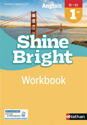 Shine bright : anglais, 1re, B1-B2, workbook : nouveau programme 2019