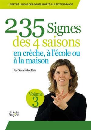 Livret de langue des signes adapté à la petite enfance. Volume 3, 235 signes des 4 saisons : en crèche, à l'école ou à la maison