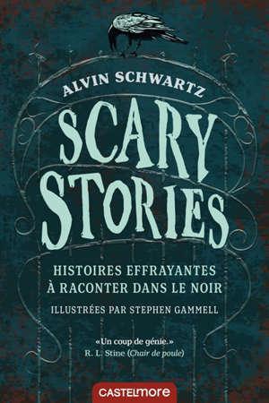 Scary stories : histoires effrayantes à raconter dans le noir