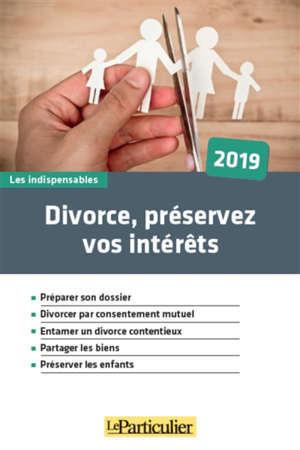 Divorce, préservez vos intérêts : 2019