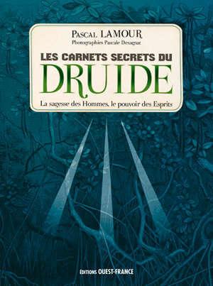 Les carnets secrets du druide : la sagesse des hommes, le pouvoir des esprits