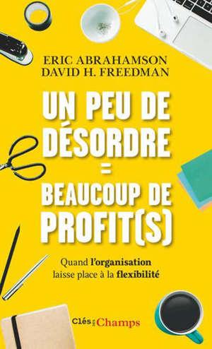 Un peu de désordre = beaucoup de profit(s) : quand l'organisation laisse place à la flexibilité