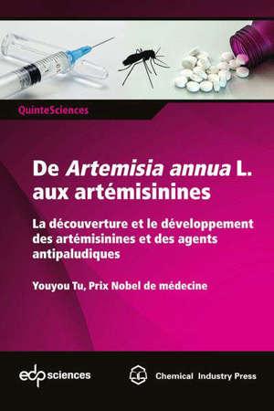 De Artemisia annua L. aux artémisinines : la découverture et le développement des artémisinines et des agents antipaludiques