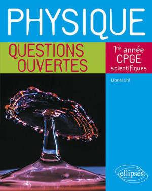 Physique : questions ouvertes : 1re année de CPGE scientifiques