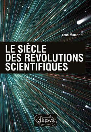 Le siècle des révolutions scientifiques