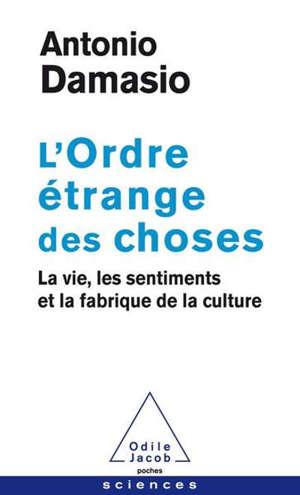 L'ordre étrange des choses : la vie, les sentiments et la fabrique de la culture