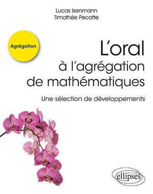 L'oral à l'agrégation de mathématiques : une sélection de développements