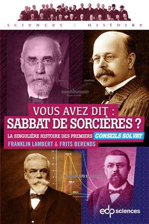 Vous avez dit, sabbat des sorcières ? : la singulière histoire des premiers Conseils Solvay