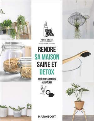Rendre sa maison saine et détox : un guide écologique et durable, pièce par pièce