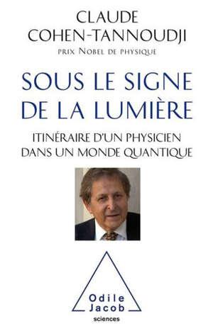 Sous le signe de la lumière : itinéraire d'un physicien dans un monde quantique