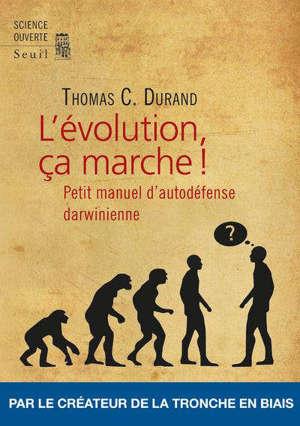 L'évolution, ça marche ! : petit manuel d'autodéfense darwinienne