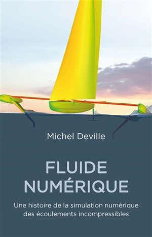 Fluide numérique : une histoire de la simulation numérique des écoulements incompressibles