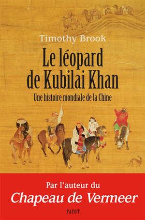 Le léopard de Kubilai Khan : une histoire mondiale de la Chine : XIIIe-XXIe siècle