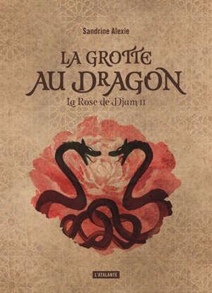 La rose de Djam. Volume 2, La grotte au dragon