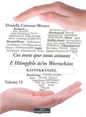 Ces mots que nous aimons = E Hämpfele üs'm Wortschàtz. Volume 15, Kàffeekränzel