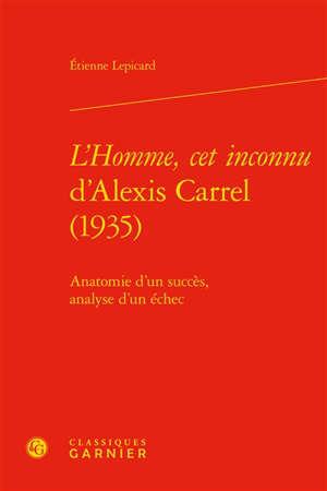 L'homme, cet inconnu d'Alexis Carrel (1935) : anatomie d'un succès, analyse d'un échec