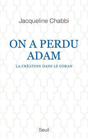 On a perdu Adam : la création dans le Coran