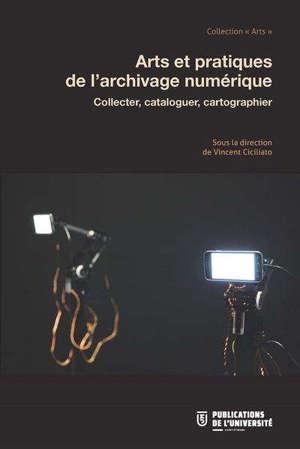 Collecter, cataloguer, cartographier : arts et pratiques de l'archivage numérique