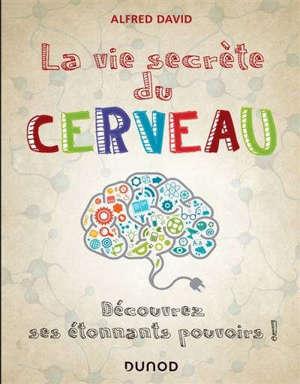 La vie secrète du cerveau : découvrez ses étonnants pouvoirs !