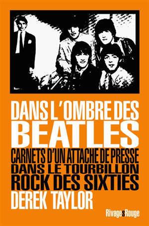 Dans l'ombre des Beatles : carnets d'un attaché de presse dans le tourbillon rock des sixties