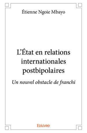 LETAT EN RELATIONS INTERNATIONALES POSTBIPOLAIRES