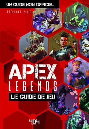 Apex legends : le guide de jeu : un guide non officiel