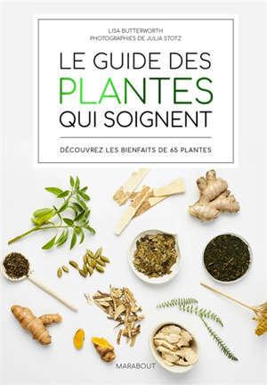 Le guide des plantes qui soignent : découvrez les bienfaits de 65 plantes