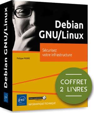 Debian GNU-Linux : sécurisez votre infrastructure : coffret 3 livres